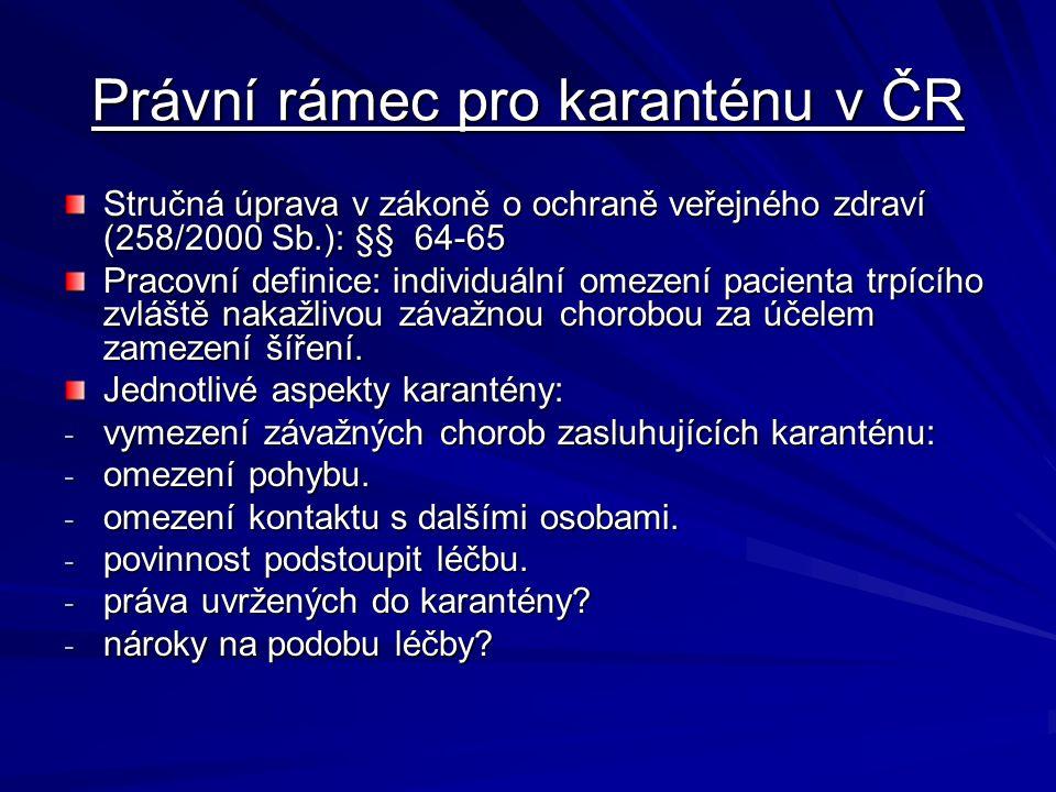Právní rámec pro karanténu v ČR Stručná úprava v zákoně o ochraně veřejného zdraví (258/2000 Sb.): §§ 64-65 Pracovní definice: individuální omezení pacienta trpícího zvláště nakažlivou závažnou chorobou za účelem zamezení šíření.
