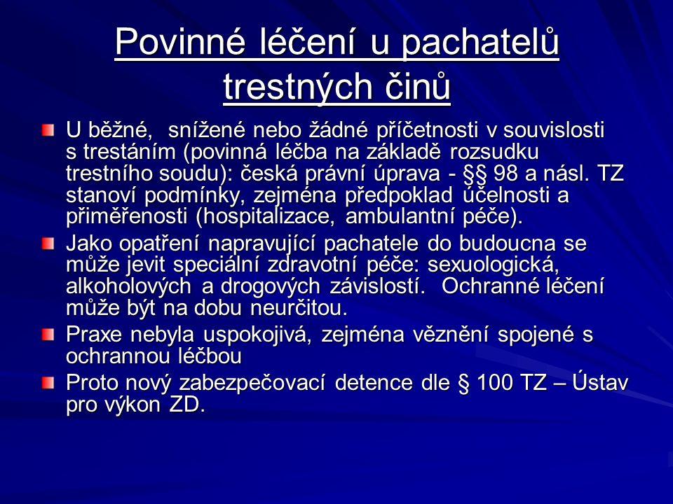 Povinné léčení u pachatelů trestných činů U běžné, snížené nebo žádné příčetnosti v souvislosti s trestáním (povinná léčba na základě rozsudku trestního soudu): česká právní úprava - §§ 98 a násl.