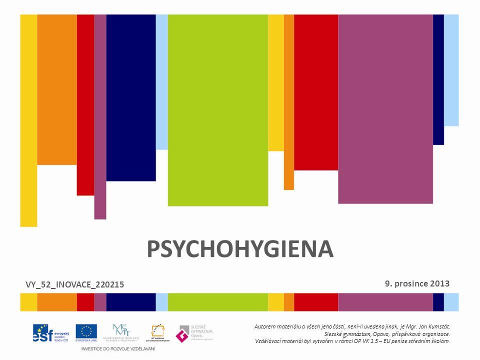 P SYCHOHYGIENA  Duševní hygiena neboli psychohygiena je nauka o tom, jak si chránit a upevňovat duševní zdraví a jak zvyšovat odolnost člověka vůči nejrůznějším škodlivým vlivům.