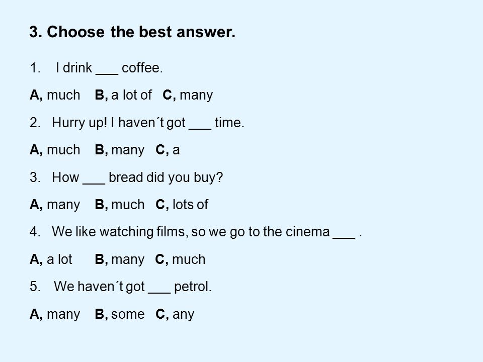 3. Choose the best answer. 1. I drink ___ coffee.