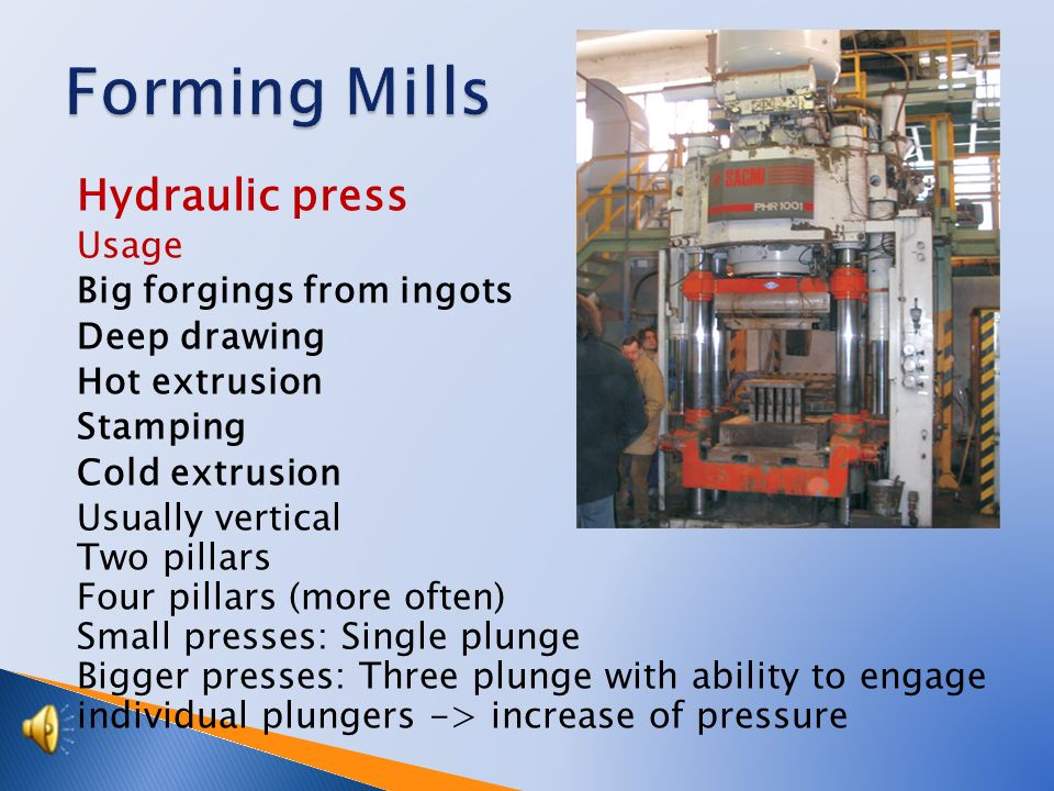  Presses  Presses are divided according to purpose:  Forming  Forging  According to drive:  Mechanical presses  Hydraulic presses