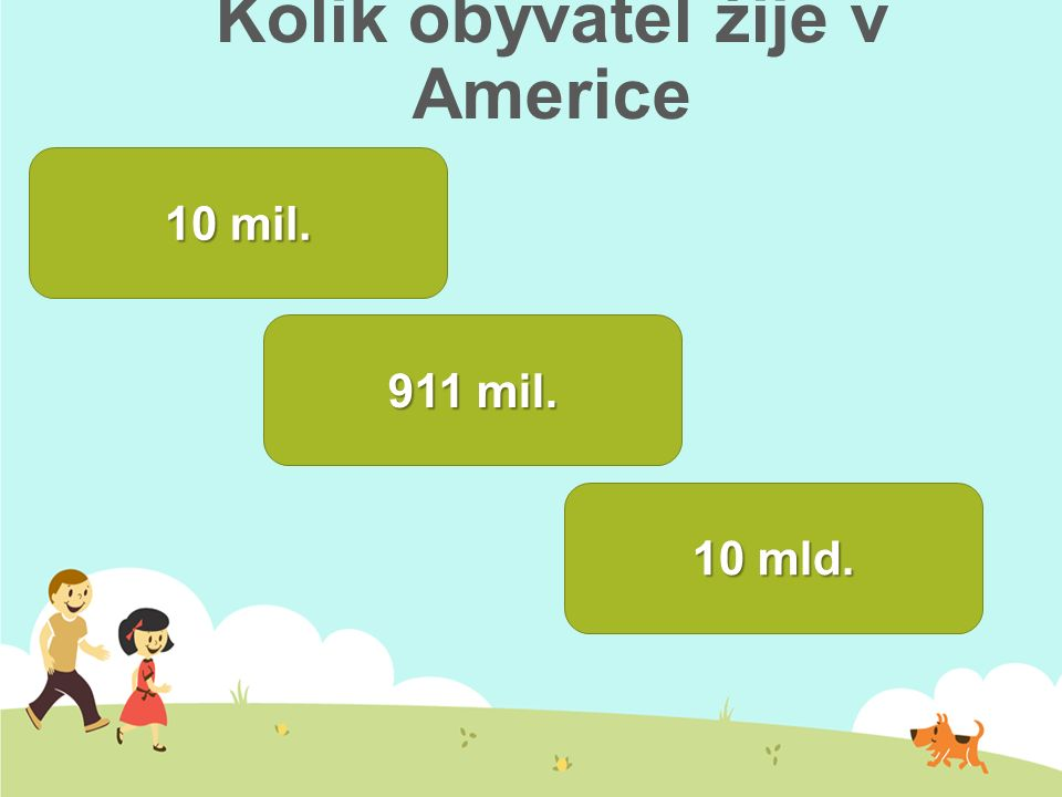 Kolik obyvatel žije v Americe 10 mil. 10 mil. 911 mil. 10 mld. 10 mld.