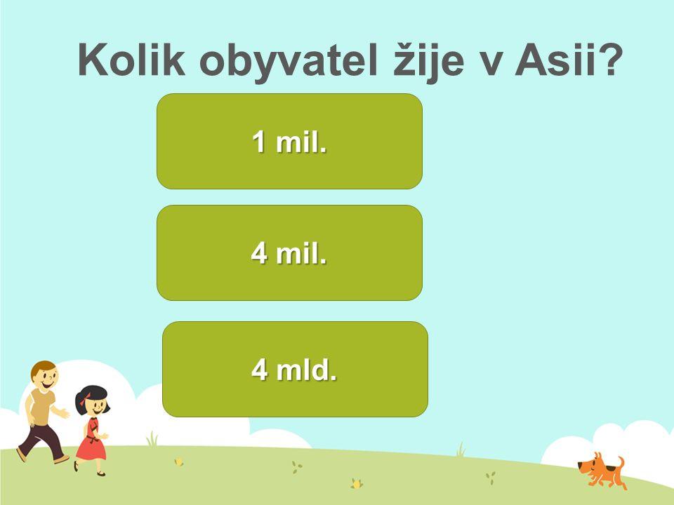 Kolik obyvatel žije v Asii? 1 mil. 1 mil. 4 mil. 4 mil. 4 mld. 4 mld.
