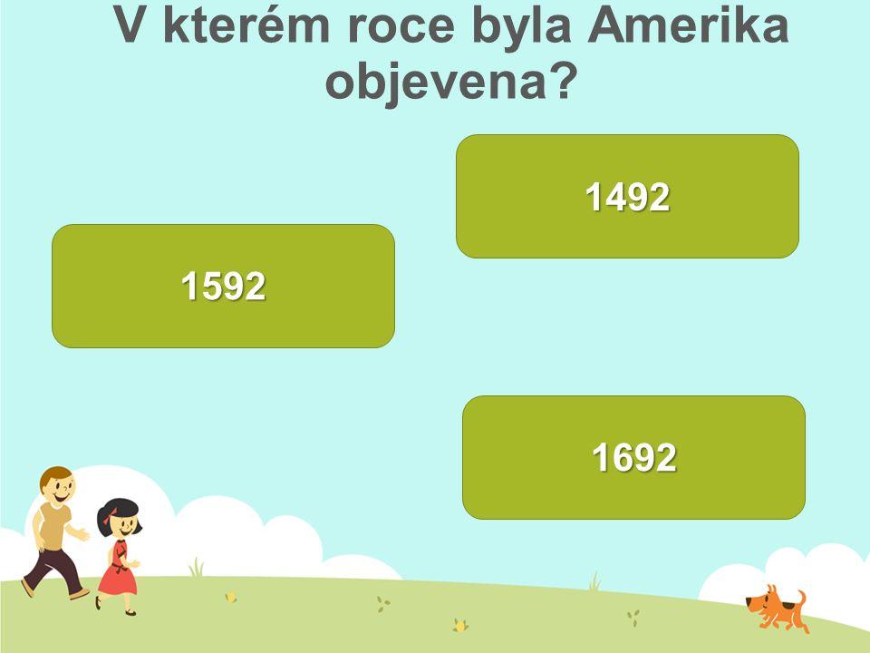 V kterém roce byla Amerika objevena? 1592 1492 1692
