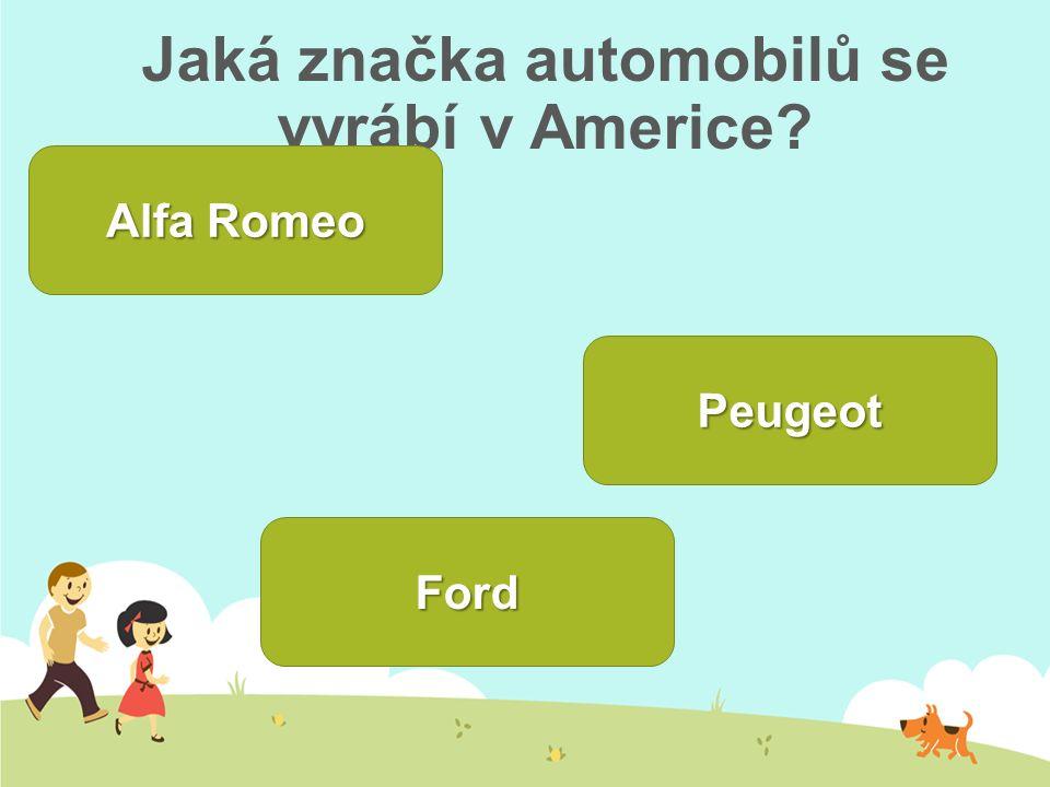 Jaká značka automobilů se vyrábí v Americe? Alfa Romeo Alfa RomeoFord Peugeot