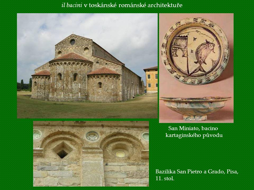 il bacini v toskánské románské architektuře Bazilika San Pietro a Grado, Pisa, 11. stol. San Miniato, bacino kartaginského původu