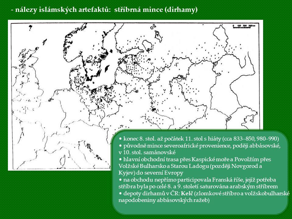 - nálezy islámských artefaktů: stříbrná mince (dirhamy) konec 8. stol. až počátek 11. stol s hiáty (cca 833–850, 980–990) původně mince severoafrické