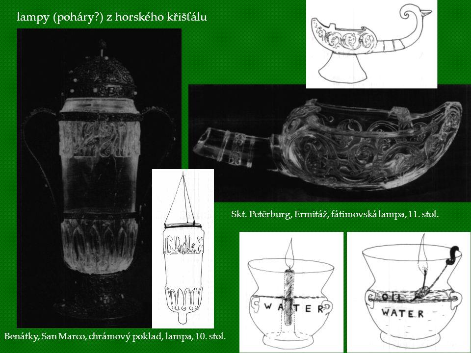lampy (poháry?) z horského křišťálu Benátky, San Marco, chrámový poklad, lampa, 10. stol. Skt. Petěrburg, Ermitáž, fátimovská lampa, 11. stol.