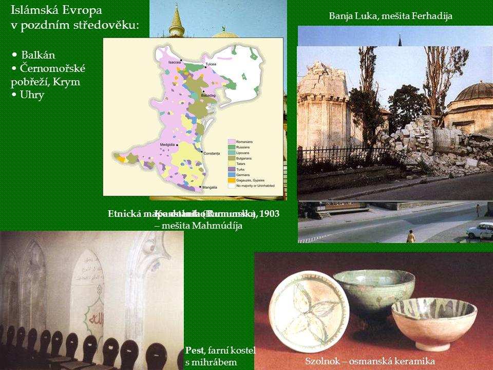 Banja Luka, mešita Ferhadija Islámská Evropa v pozdním středověku: Balkán Černomořské pobřeží, Krym Uhry Konstanta (Rumunsko) – mešita Mahmúdíja Szoln