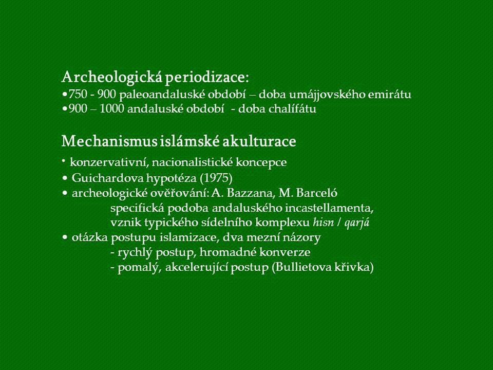 Archeologická periodizace: 750 - 900 paleoandaluské období – doba umájjovského emirátu 900 – 1000 andaluské období - doba chalífátu Mechanismus isláms