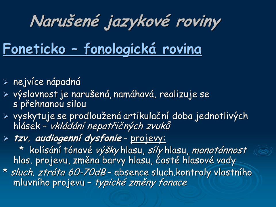 Narušené jazykové roviny Foneticko – fonologická rovina  nejvíce nápadná  výslovnost je narušená, namáhavá, realizuje se s přehnanou silou  vyskytu