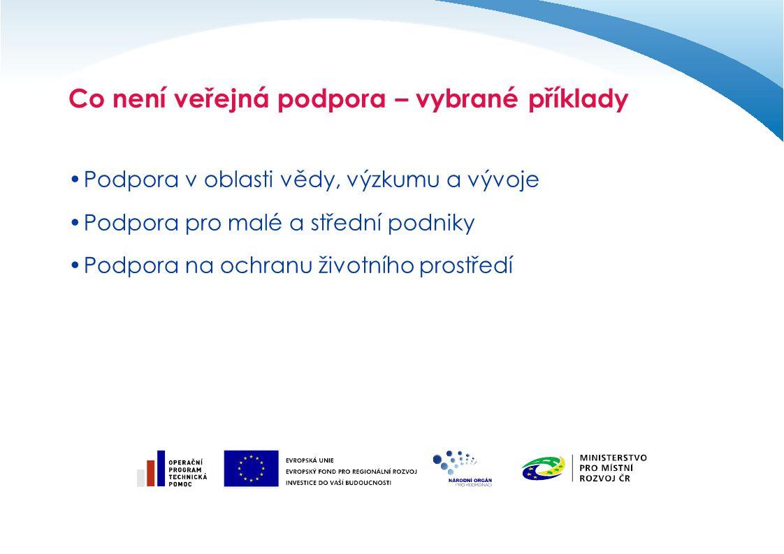 Co není veřejná podpora – vybrané příklady Podpora na zaměstnanost Podpora na vzdělávání Regionální veřejná podpora Podpora nově založeným podnikům Služby obecného hospodářského zájmu