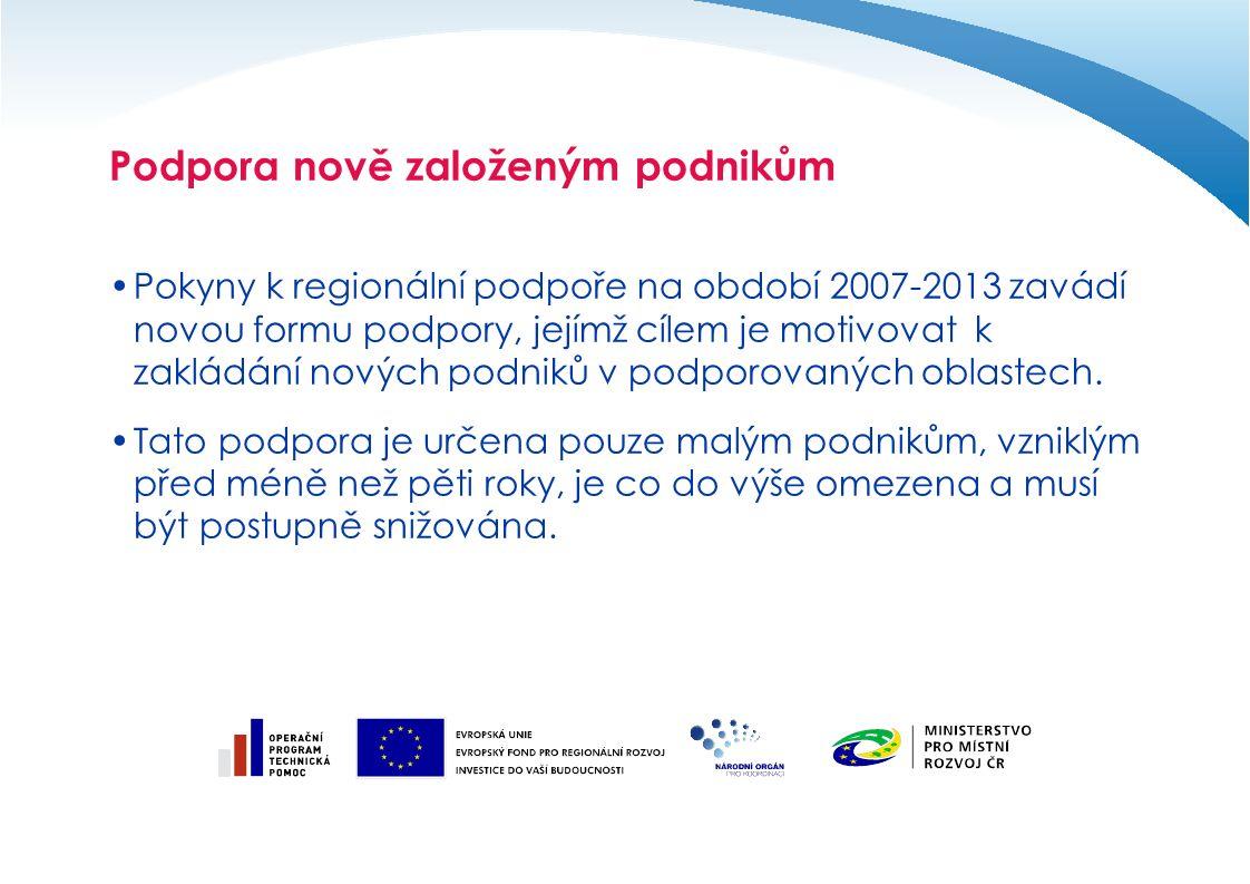 Podpora nově založeným podnikům Pokyny k regionální podpoře na období 2007-2013 zavádí novou formu podpory, jejímž cílem je motivovat k zakládání nových podniků v podporovaných oblastech.