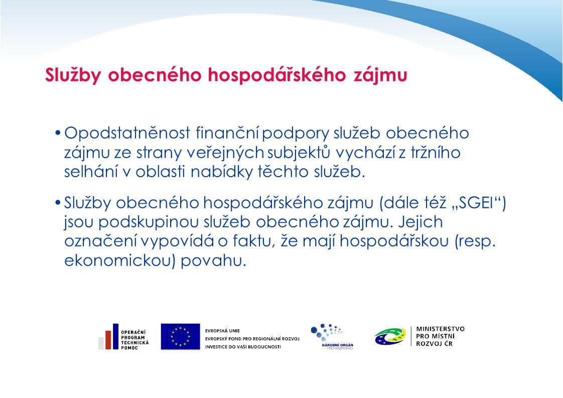 Služby obecného hospodářského zájmu Opodstatněnost finanční podpory služeb obecného zájmu ze strany veřejných subjektů vychází z tržního selhání v oblasti nabídky těchto služeb.