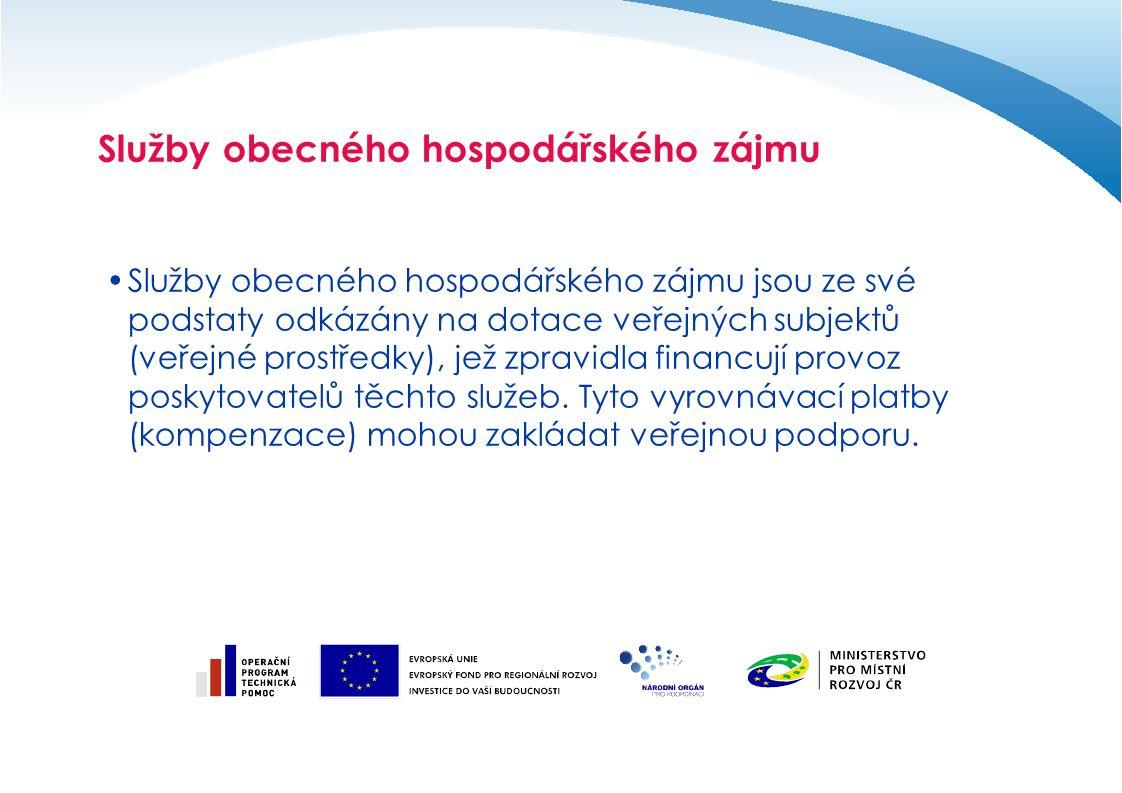 Služby obecného hospodářského zájmu Služby obecného hospodářského zájmu jsou ze své podstaty odkázány na dotace veřejných subjektů (veřejné prostředky), jež zpravidla financují provoz poskytovatelů těchto služeb.