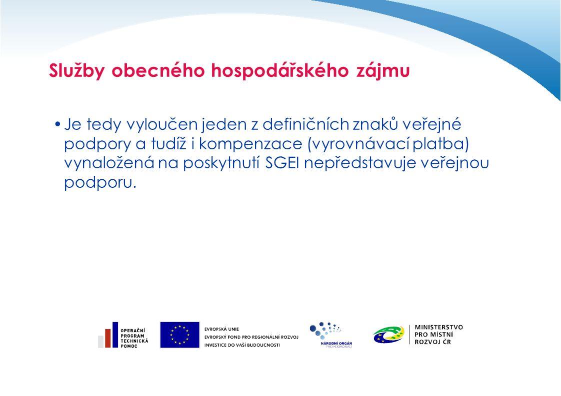 Služby obecného hospodářského zájmu Je tedy vyloučen jeden z definičních znaků veřejné podpory a tudíž i kompenzace (vyrovnávací platba) vynaložená na poskytnutí SGEI nepředstavuje veřejnou podporu.