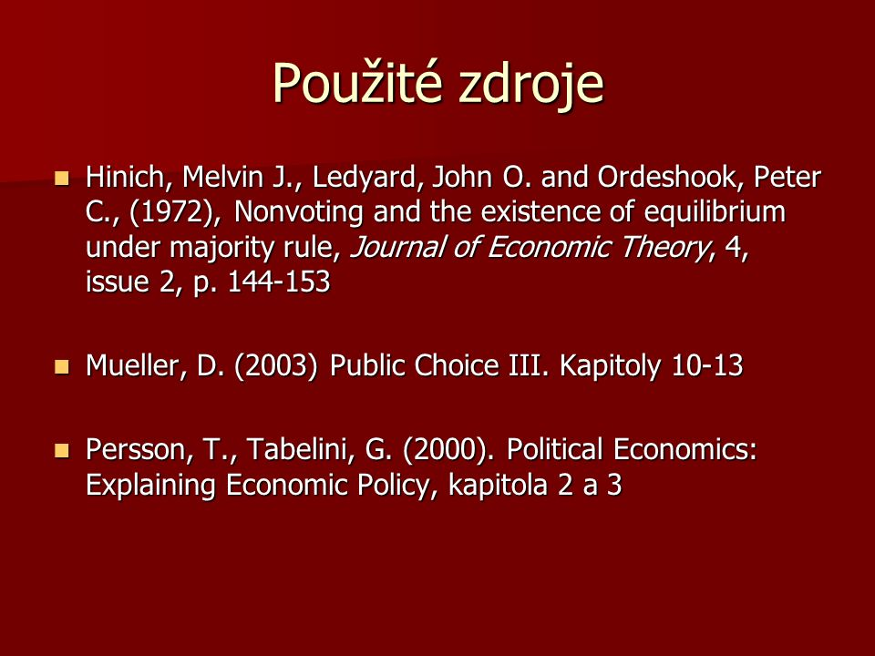 Použité zdroje Hinich, Melvin J., Ledyard, John O. and Ordeshook, Peter C., (1972), Nonvoting and the existence of equilibrium under majority rule, Jo
