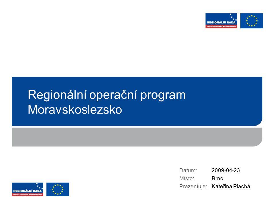 Regionální operační program Moravskoslezsko Datum: Místo: Prezentuje: 2009-04-23 Brno Kateřina Plachá