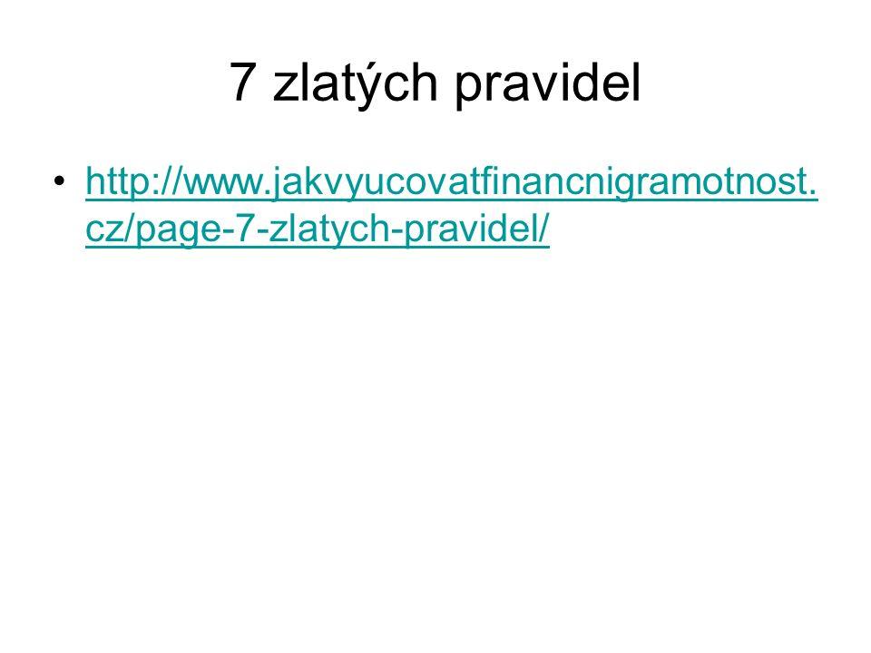 7 zlatých pravidel http://www.jakvyucovatfinancnigramotnost. cz/page-7-zlatych-pravidel/http://www.jakvyucovatfinancnigramotnost. cz/page-7-zlatych-pr