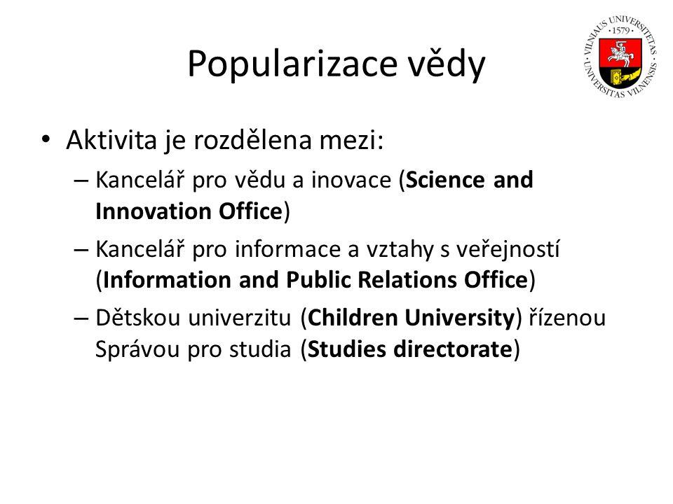 Popularizace vědy Aktivita je rozdělena mezi: – Kancelář pro vědu a inovace (Science and Innovation Office) – Kancelář pro informace a vztahy s veřejn