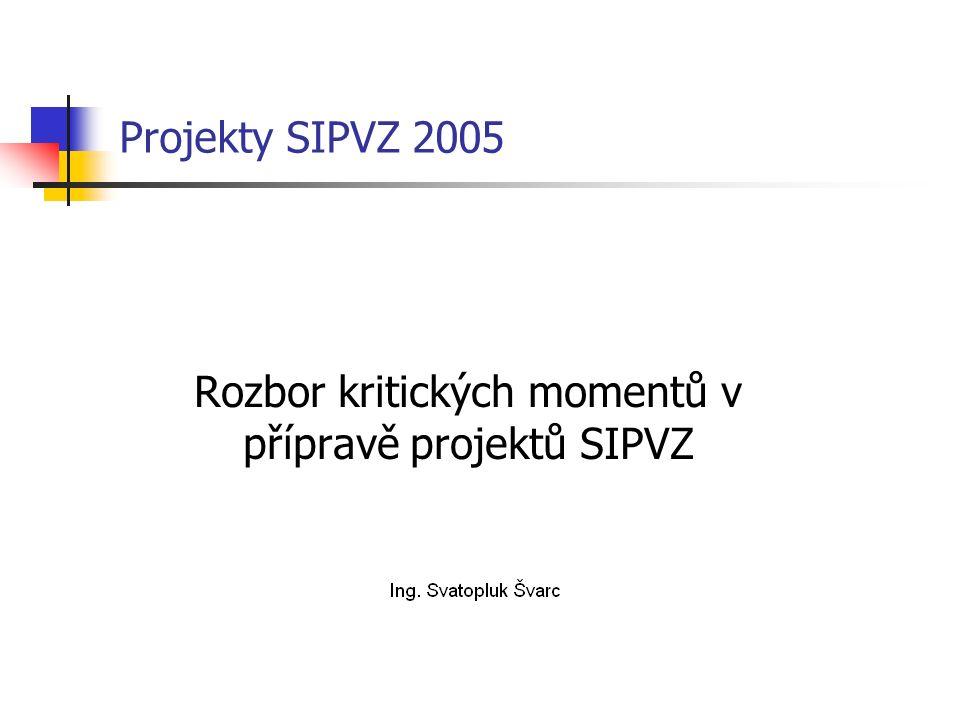 Projekty SIPVZ 2005 Rozbor kritických momentů v přípravě projektů SIPVZ