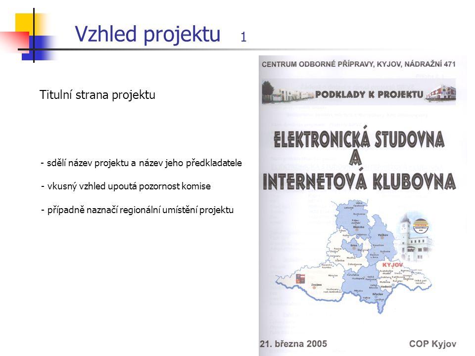Vzhled projektu 1 Titulní strana projektu - sdělí název projektu a název jeho předkladatele - vkusný vzhled upoutá pozornost komise - případně naznačí regionální umístění projektu