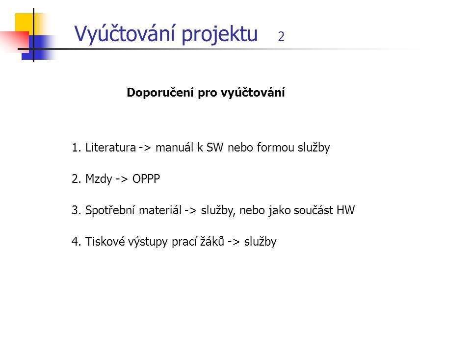 Vyúčtování projektu 2 1. Literatura -> manuál k SW nebo formou služby Doporučení pro vyúčtování 2.