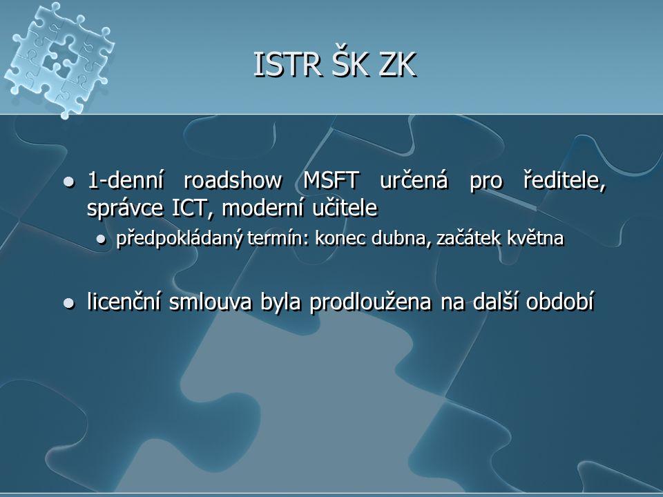 ISTR ŠK ZK 1-denní roadshow MSFT určená pro ředitele, správce ICT, moderní učitele předpokládaný termín: konec dubna, začátek května licenční smlouva