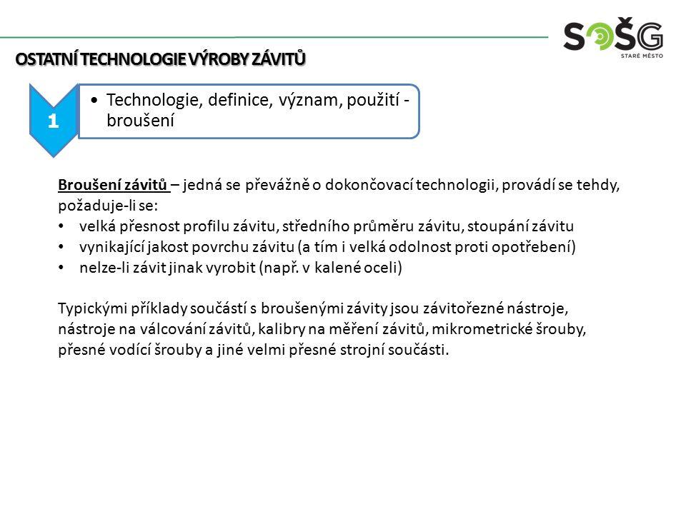 1 Technologie, definice, význam, použití - broušení OSTATNÍ TECHNOLOGIE VÝROBY ZÁVITŮ Broušení závitů – jedná se převážně o dokončovací technologii, p