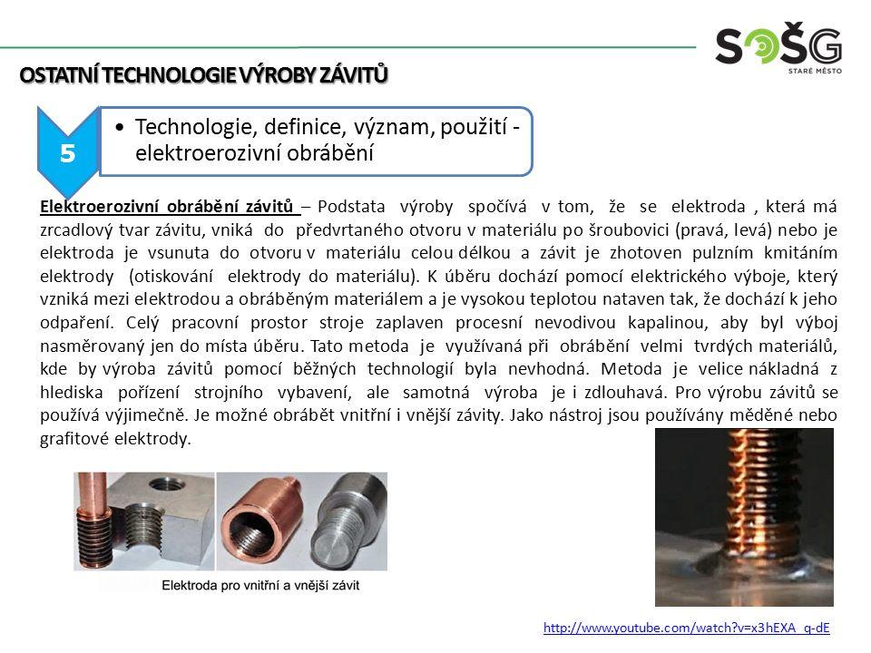 5 Technologie, definice, význam, použití - elektroerozivní obrábění OSTATNÍ TECHNOLOGIE VÝROBY ZÁVITŮ Elektroerozivní obrábění závitů – Podstata výrob