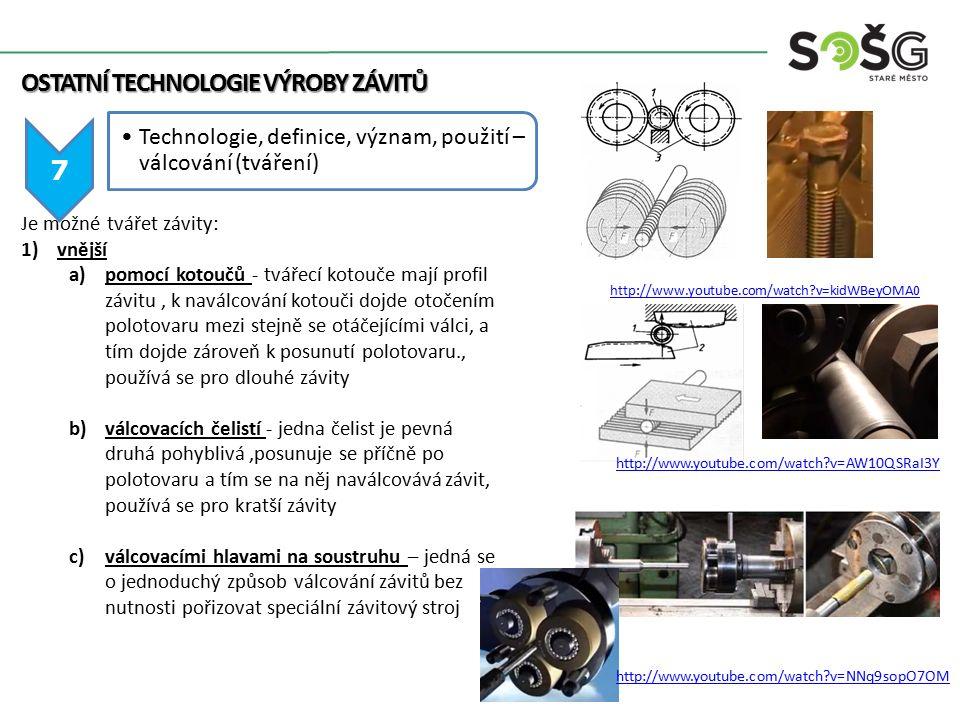 OSTATNÍ TECHNOLOGIE VÝROBY ZÁVITŮ 7 Technologie, definice, význam, použití – válcování (tváření) Je možné tvářet závity: 1)vnější a)pomocí kotoučů - t