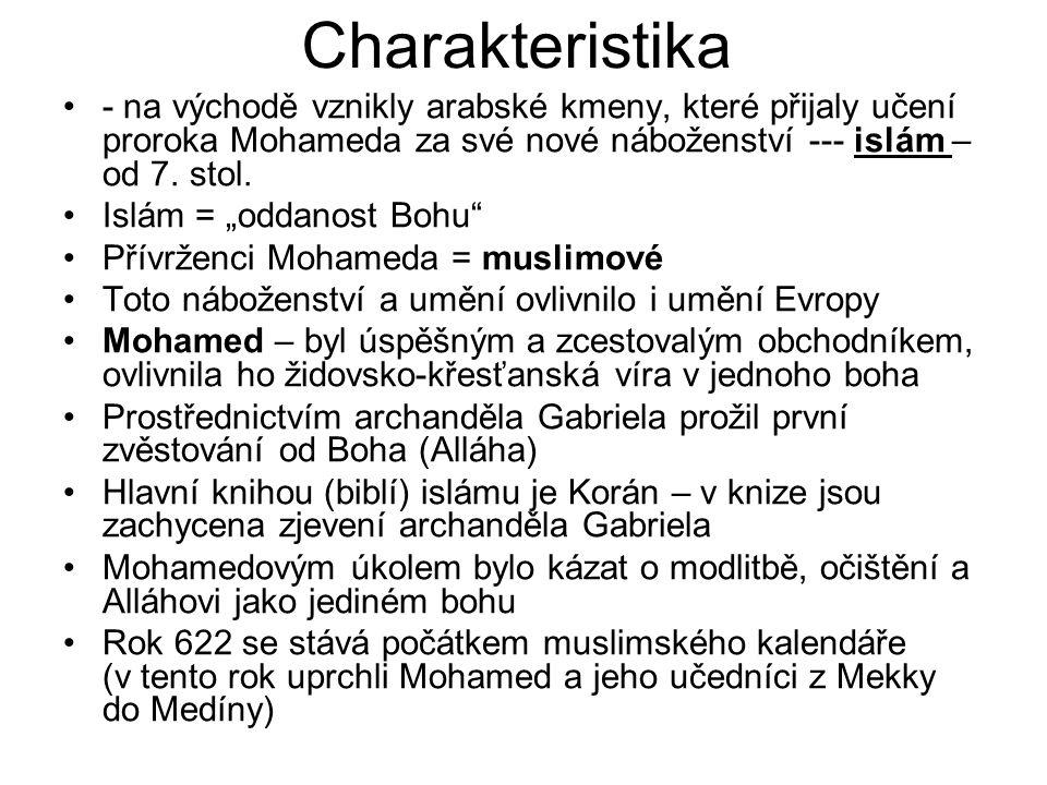 """Charakteristika - na východě vznikly arabské kmeny, které přijaly učení proroka Mohameda za své nové náboženství --- islám – od 7. stol. Islám = """"odda"""