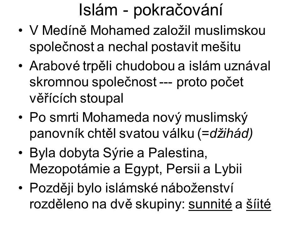Islám - pokračování V Medíně Mohamed založil muslimskou společnost a nechal postavit mešitu Arabové trpěli chudobou a islám uznával skromnou společnos