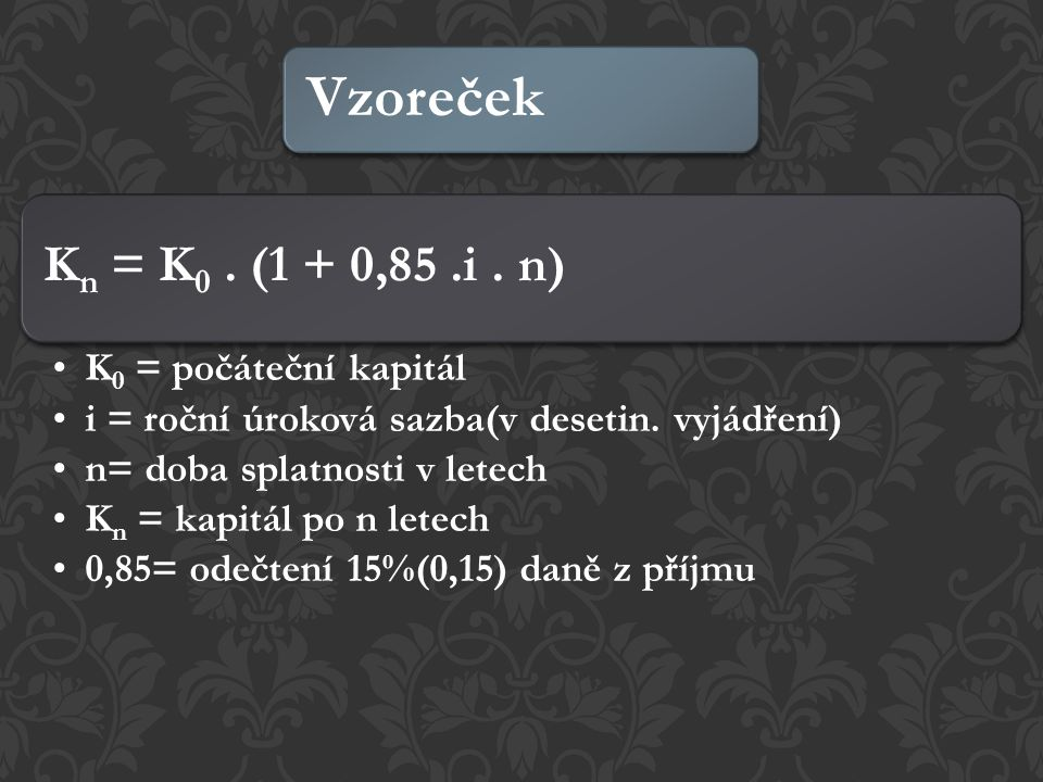 Kn = K0. (1 + 0,85.i. n) K0 = počáteční kapitál i = roční úroková sazba(v desetin.