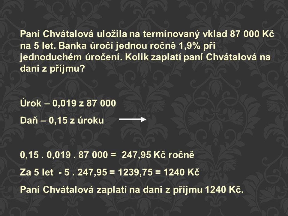 Paní Chvátalová uložila na termínovaný vklad 87 000 Kč na 5 let. Banka úročí jednou ročně 1,9% při jednoduchém úročení. Kolik zaplatí paní Chvátalová