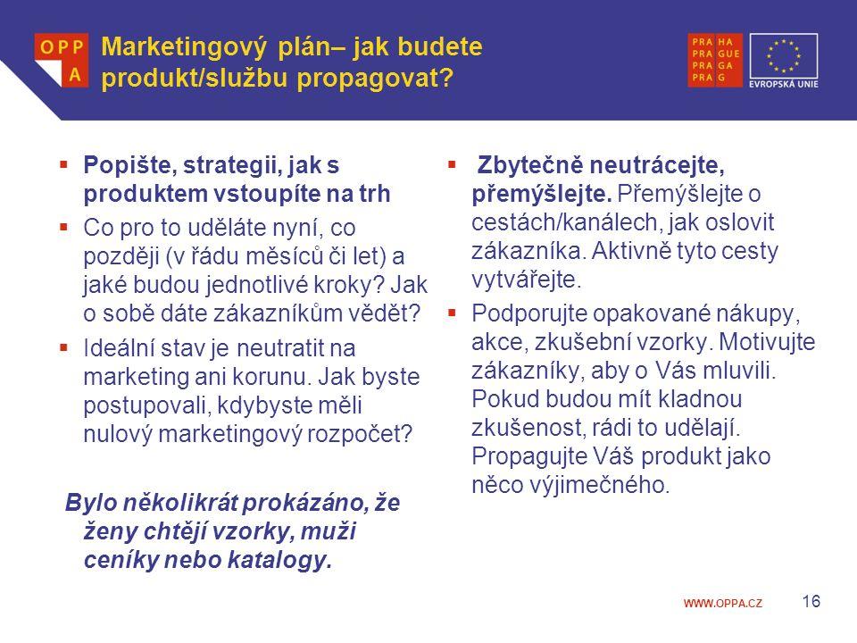 WWW.OPPA.CZ Marketingový plán– jak budete produkt/službu propagovat?  Popište, strategii, jak s produktem vstoupíte na trh  Co pro to uděláte nyní,