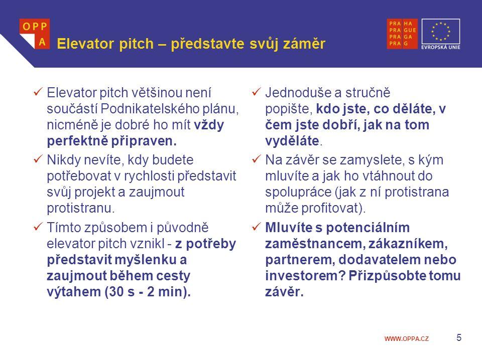 WWW.OPPA.CZ Elevator pitch – představte svůj záměr Elevator pitch většinou není součástí Podnikatelského plánu, nicméně je dobré ho mít vždy perfektně