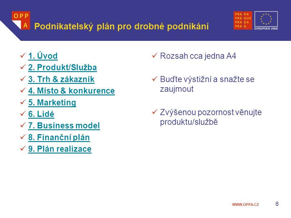 WWW.OPPA.CZ Podnikatelský plán pro drobné podnikání 1. Úvod 2. Produkt/Služba 3. Trh & zákazník 4. Místo & konkurence 5. Marketing 6. Lidé 7. Business