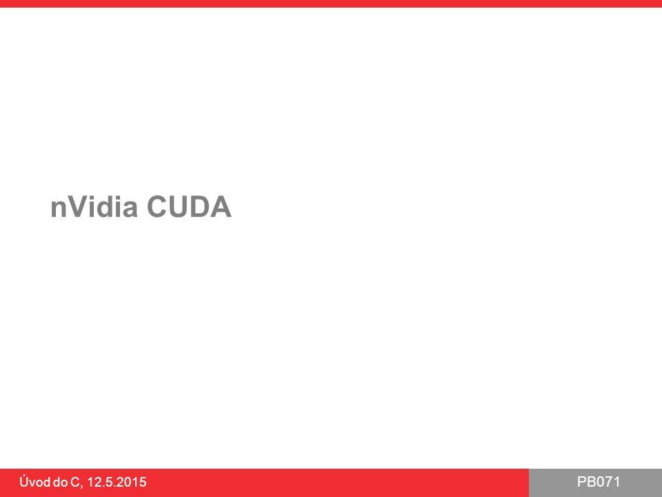 PB071 Úvod do C, 12.5.2015 nVidia CUDA