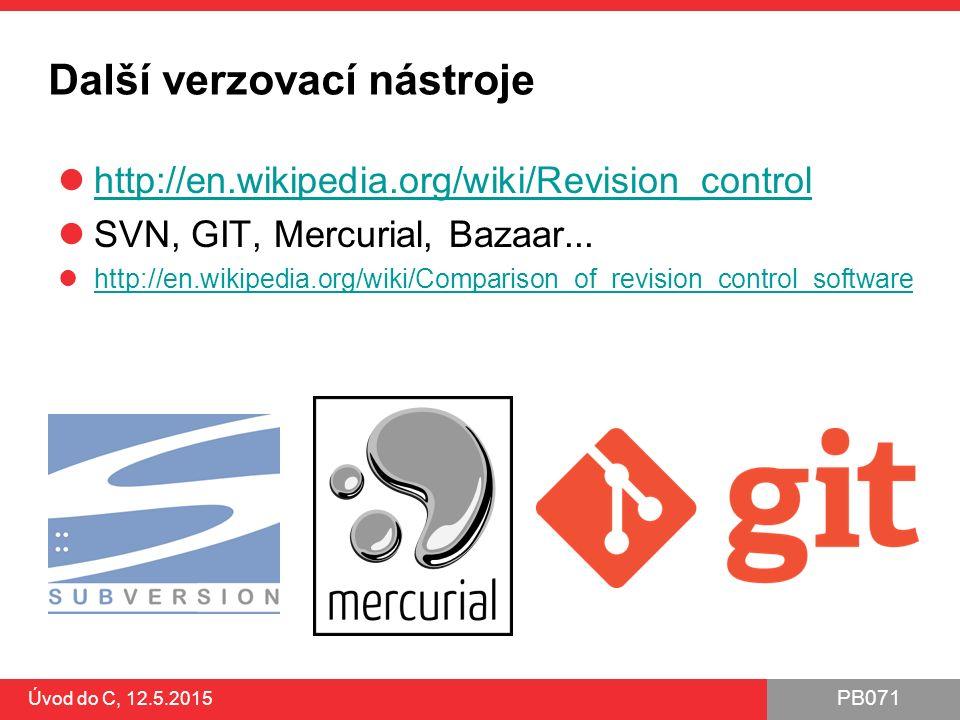 PB071 Úvod do C, 12.5.2015 Další verzovací nástroje http://en.wikipedia.org/wiki/Revision_control SVN, GIT, Mercurial, Bazaar...