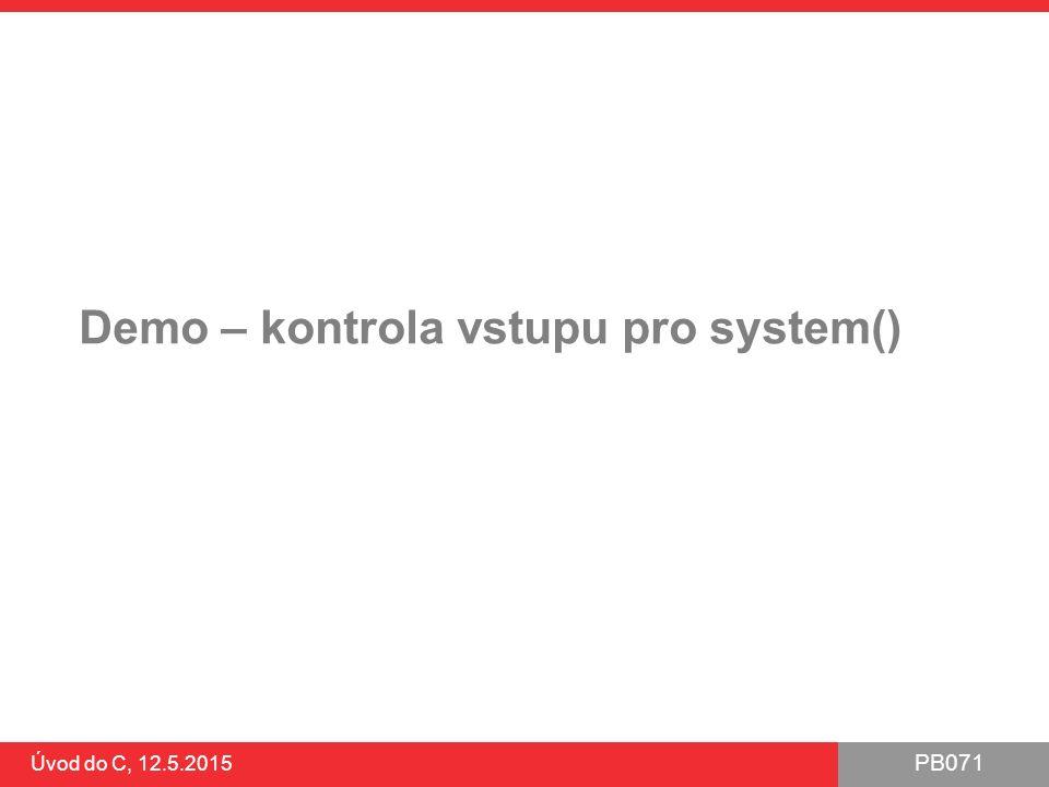 PB071 Úvod do C, 12.5.2015 Demo – kontrola vstupu pro system()