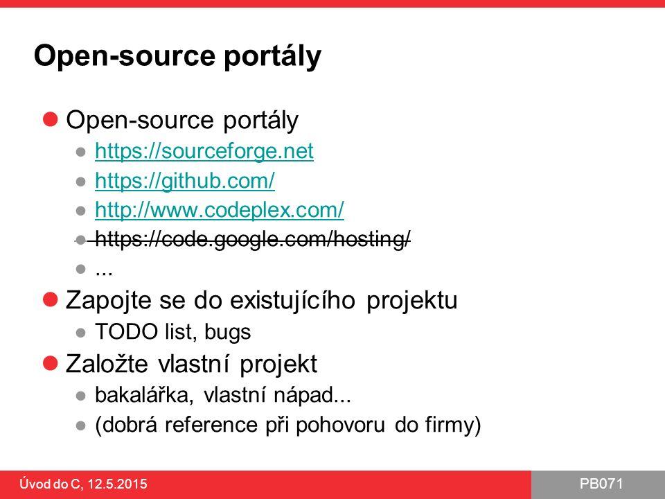 PB071 Úvod do C, 12.5.2015 Open-source portály ●https://sourceforge.nethttps://sourceforge.net ●https://github.com/https://github.com/ ●http://www.codeplex.com/http://www.codeplex.com/ ●https://code.google.com/hosting/ ●...