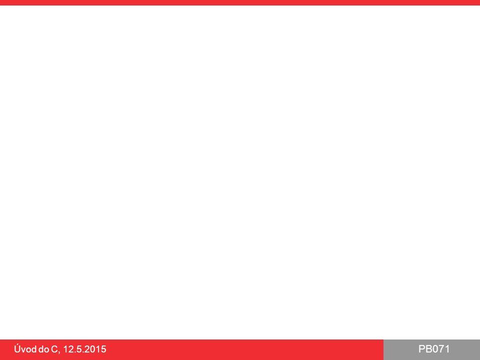 PB071 Úvod do C, 12.5.2015