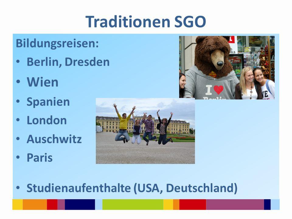 Traditionen SGO Bildungsreisen: Berlin, Dresden Wien Spanien London Auschwitz Paris Studienaufenthalte (USA, Deutschland)