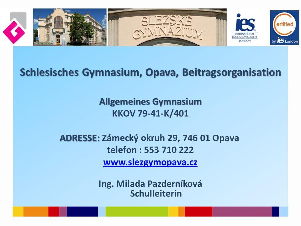 Schlesisches Gymnasium, Opava, Beitragsorganisation Allgemeines Gymnasium Allgemeines Gymnasium KKOV 79-41-K/401 ADRESSE: ADRESSE: Zámecký okruh 29, 7