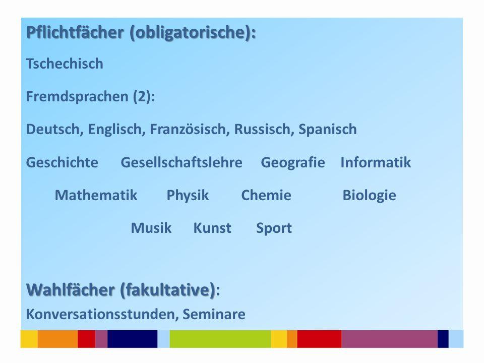 Pflichtfächer (obligatorische): Tschechisch Fremdsprachen (2): Deutsch, Englisch, Französisch, Russisch, Spanisch Geschichte Gesellschaftslehre Geogra
