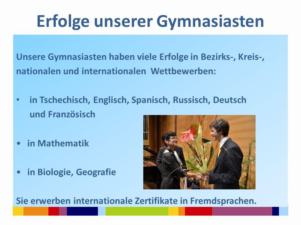 Erfolge unserer Gymnasiasten Unsere Gymnasiasten haben viele Erfolge in Bezirks-, Kreis-, nationalen und internationalen Wettbewerben: in Tschechisch,