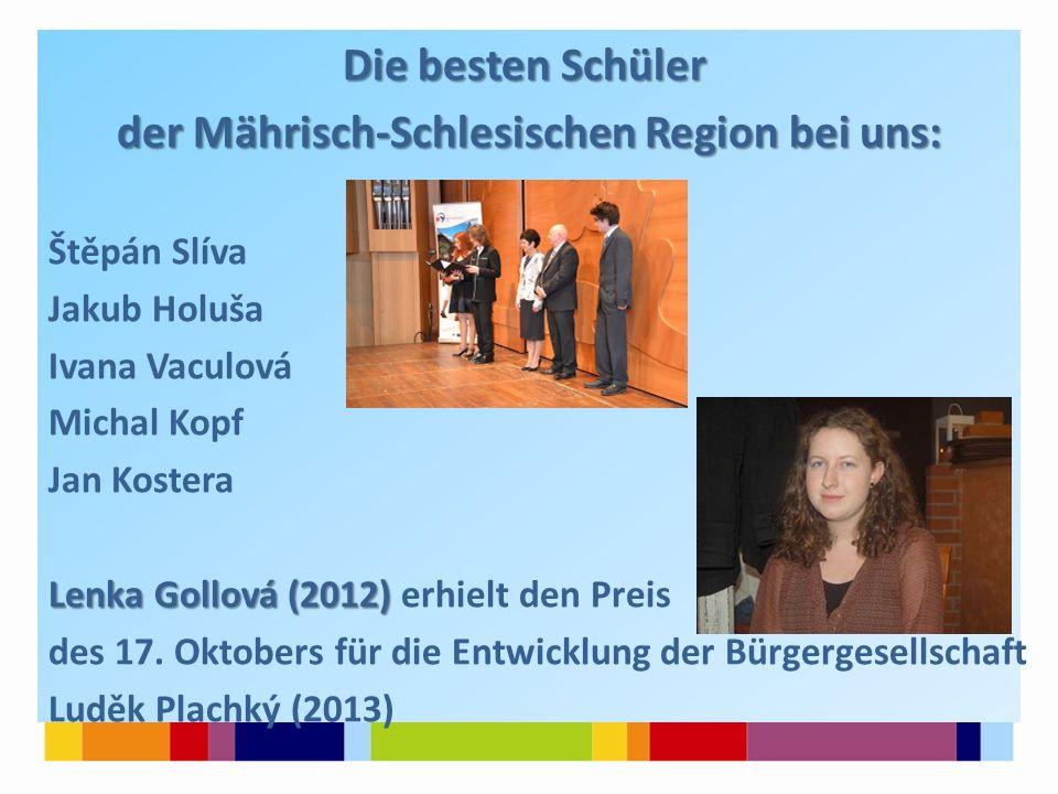 Die besten Schüler der Mährisch-Schlesischen Region bei uns: Štěpán Slíva Jakub Holuša Ivana Vaculová Michal Kopf Jan Kostera Lenka Gollová (2012) Len