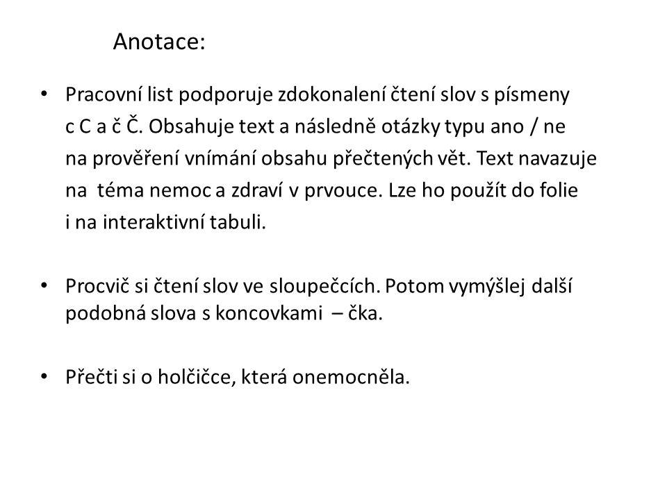 Anotace: Pracovní list podporuje zdokonalení čtení slov s písmeny c C a č Č.