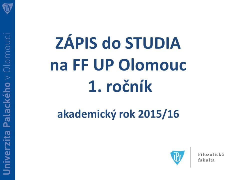 ZÁPIS do STUDIA na FF UP Olomouc 1. ročník akademický rok 2015/16